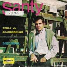 Discos de vinilo: SANTY - FERIA DE SCARBOROUGH / MELODIA (SINGLE ESPAÑOL, MARFER 1969). Lote 151941634