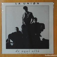 Discos de vinilo: LA UNION - DE AQUI ALLA - MAXI. Lote 152037717