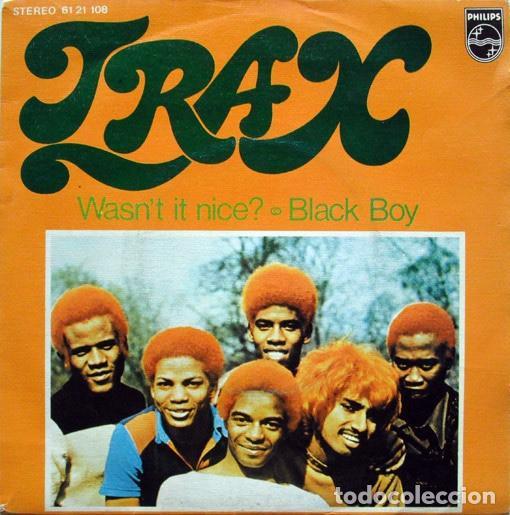 TRAX – WASN'T IT NICE? / BLACK BOY SELLO: PHILIPS ?– 61 21 108 FORMATO: VINYL, 7 , 45 RPM (Música - Discos - Singles Vinilo - Funk, Soul y Black Music)