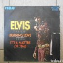 Discos de vinilo: DISCO SINGLE DE VINILO , ELVIS , BURNING LOVE , IT`S A MATTER OF TIME , 1972 .. Lote 152245422