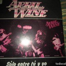 Discos de vinilo: APRIL WINE - SOLO ENTRE TU Y YO SINGLE ORIGINAL ESPAÑOL - EMI/CAPITOL RECORDS 1981 -. Lote 152271274