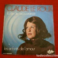 Discos de vinilo: CLAUDE LE ROUX (SINGLE ED. FRANCESA 1972) LA FILLE DE RECOUVRANCE - LES ENFANTS DE L'AMOUR (RARO). Lote 152317362