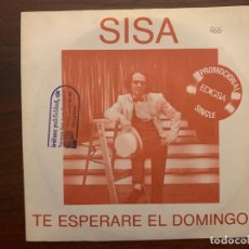 Discos de vinilo: SISA – TE ESPERARE EL DOMINGO SELLO: EDIGSA – 01D0152 FORMATO: VINYL, 7 , 45 RPM, SINGLE, PROMO . Lote 152333206