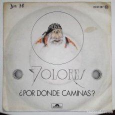 Discos de vinilo: DOLORES - ¿POR DONDE CAMINAS? / SANDUNGA SG ED. ESPAÑOLA 1978. Lote 152333658