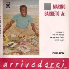 Discos de vinilo: EP MARINO BARRETO JR. ARRIVEDERCI PHILIPS 431913 ITALIA 196???. Lote 152393394
