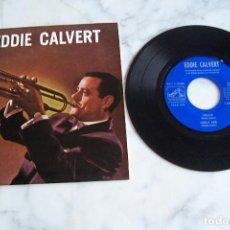 Discos de vinilo: SINGLE 45 RPM EDDIE CALVERT. I FANTASTICO/ THE CRYING TRUMPET/ VELDA/ GIRLS ARE.. Lote 152419778