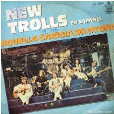 Discos de vinilo: NEW TROLLS - AQUELLA CARICIA DE OTOÑO / ALDEBARAN - SINGLE 1979. Lote 152541762