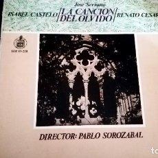 Discos de vinilo: LA CANCION DEL OLVIDO ISABEL CASTELO+RENATO CESARI+JOSE SERRANO PABLO SOROZABAL LP 1963 HISPAVOX GAT. Lote 153153974