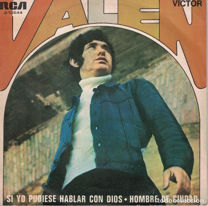 VALEN - SI YO PUDIESE HABLAR CON DIOS / HOMBRE DE CIUDAD (SINGLE ESPAÑOL, RCA 1970) (Música - Discos de Vinilo - Maxi Singles - Solistas Españoles de los 50 y 60)