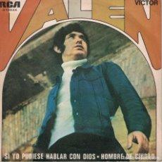 Discos de vinilo: VALEN - SI YO PUDIESE HABLAR CON DIOS / HOMBRE DE CIUDAD (SINGLE ESPAÑOL, RCA 1970). Lote 153319298
