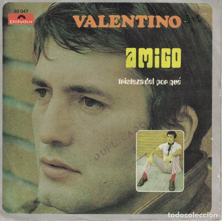 VALENTINO - AMIGO / TRISTEZA DEL POR QUE (SINGLE ESPAÑOL, POLYDOR 1969) (Música - Discos de Vinilo - Maxi Singles - Solistas Españoles de los 50 y 60)