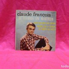 Discos de vinilo: CLAUDE FRANÇOIS - SI TUVIERA UN MARTILLO, QUIERO QUEDARME SOLO CONTIGO, + 2 TEMAS, PHILIPS 1964.. Lote 153726886