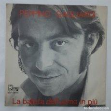 Discos de vinilo: SINGLE / PEPPINO GAGLIARDI / PASSERA / LA BALLATA DELL' UOMO IN PIU/KING UNIVERSAL NSP. 56128 / 1971. Lote 154049026
