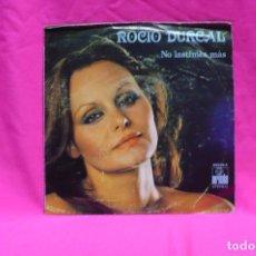 Discos de vinilo: ROCIO DURCAL -- NO LASTIMES MÁS / ME NACE DEL CORAZÓN, ARIOLA 1978.. Lote 154157870
