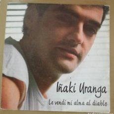 Discos de vinilo: IÑAKI URANGA - LE VENDÍ MI ALMA AL DIABLO. Lote 154395813