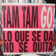 Discos de vinilo: TAM TAM GO - LO QUE SE DA NO SE QUITA. Lote 154518326