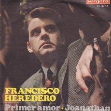 Discos de vinilo: SINGLE FRANCISCO HEREDERO PRIMER AMOR / JOANATHAN . Lote 154620046