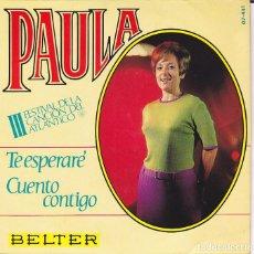 Discos de vinilo: SINGLE PAULA III FESTIVAL DE LA CANCION DEL ATLANTICO TE ESPERARE / CUENTO CONTIGO DISCOS BELTER . Lote 154671498