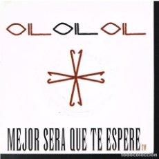 Dischi in vinile: OIL - MEJOR SERA QUE TE ESPERE - SINGLE 1992 - PROMO. Lote 154803170
