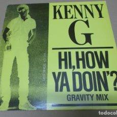Discos de vinilo: KENNY G (MX) HI, HOW YA DOM' +2 TRACKS AÑO 1984. Lote 155001926