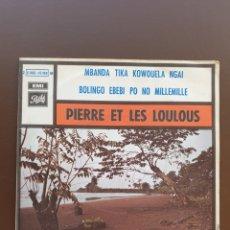 Discos de vinilo: SINGLE. PIERRE ET LES LOULOUS. MBANDA TIKA KOWOUELA NGAI. PATHÉ 1972. Lote 155207789