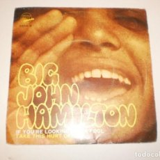 Discos de vinilo: SINGLE BIG JOHN HAMILTON. IF YOU'RE LOOKING FOR A FOOL. TAKE THIS HURT OFF ME. EXIT 1969 SPAIN . Lote 155248538