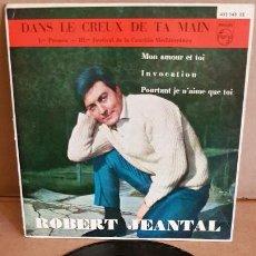 Discos de vinilo: ROBERT JEANTAL / DANS LE CREUX DE TA MAIN / EP-PHILIPS-1961 / MBC. ***/***. Lote 155400250