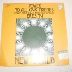 Discos de vinilo: SINGLE NEW WORLD. POWER TO ALL OUR FRIENDS. ERES TÚ. PHILIPS 1973 SPAIN (PROBADO Y BIEN, SEMINUEVO). Lote 155704978