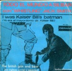 Discos de vinilo: WHISTLING JACK SMITH / YO ERA EL MAYORDOMO DE KAISER BILL / LOS INGLESES.. (SINGLE ESPAÑOL 1967). Lote 155735174