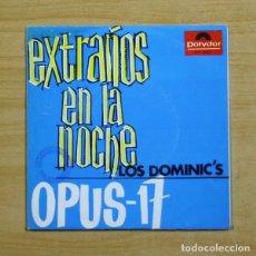 Discos de vinilo: LOS DOMINIC´S - EXTRAÑOS EN LA NOCHE / OPUS 17 - SINGLE. Lote 155764405