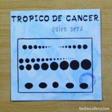 Discos de vinilo: TROPICO DE CANCER - QUIEN SERA - SINGLE. Lote 155768481