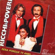 Discos de vinilo: RICCHI E POVERI - SERA PORQUE TE AMO + SUPERAMOR SINGLE 1981 SPAIN. Lote 155814294