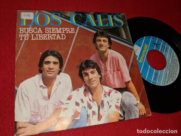 LOS CALIS BUSCA SIEMPRE TU LIBERTAD/TODO ME DA IGUAL 7'' SINGLE 1987 FONOMUSIC (Música - Discos - Singles Vinilo - Flamenco, Canción española y Cuplé)