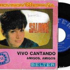 Discos de vinilo: SALOMÉ: EUROVISIÓN ´69: VIVO CANTANDO / AMIGOS, AMIGOS. Lote 155929976