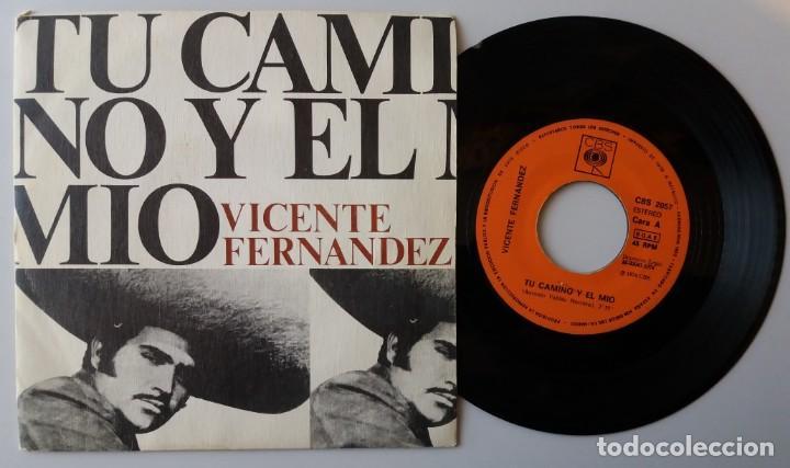 VICENTE FERNANDEZ / TU CAMINO Y EL MIO / SINGLE 7 INCH (Música - Discos de Vinilo - Singles - Pop - Rock Extranjero de los 80)