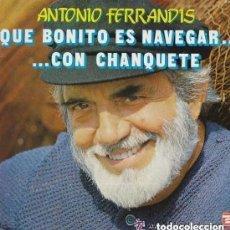 Discos de vinilo: ANTONIO FERRANDIS - (CHANQUETE) - QUÉ BONITO ES NAVEGAR... CON CHANQUETE - LP SPAIN 1982. Lote 156020998