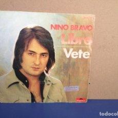 Discos de vinilo: NINO BRAVO - LIBRE / VETE / ¡¡OCASIÓN!! SINGLE VINILO. Lote 156187886