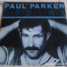 Discos de vinil: PAUL PARKER – DESIRE - SINGLE. Lote 156389082