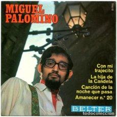 Discos de vinilo: MIGUEL PALOMINO: LA HIJA DE LA CANDELA + CON MI TRAJECITO + AMANECER Nº 20 + 1. Lote 156598930