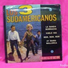 Discos de vinilo: LOS 3 SUDAMERICANOS - LA BANDA BORRACHA, VUELO 502, REIR REIR REIR, AY MAMA MALLORCA, BELTER, 1966.. Lote 156818338