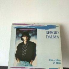 Discos de vinilo: SERGIO DALMA.ESA CHICA ES MIA.. Lote 156855324