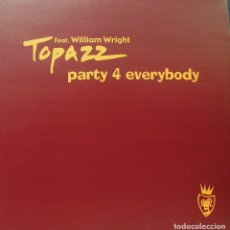 Discos de vinilo: TOPAZZ FEAT. WILLIAM WRIGHT - PARTY 4 EVERYBODY MAXI SINGLE 12 SPAIN 2000. Lote 156861670