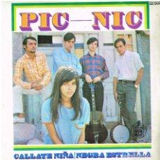 Discos de vinilo: PIC-NIC - CALLATE NIÑA / NEGRA ESTRELLA - SINGLE 1967. Lote 156869870