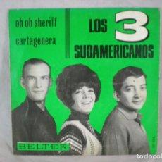Discos de vinilo: LOS 3 SUDAMERICANOS OH OH SHERIFF/CARTAGENERA 7'' SINGLE 1965 BELTER 07-196. Lote 156887082