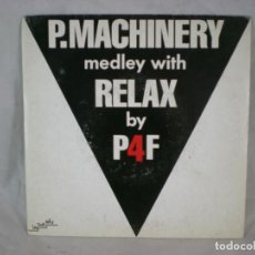 Discos de vinilo: P4F - P. MACHINERY MEDLEY WITH RELAX - 1986. Lote 156888786