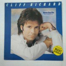 Discos de vinilo: CLIFF RICHARD. - NEVER SAY DIE (GIVE A LITTLE BIT MORE). MAXI SINGLE. TDKDA38. Lote 156890734