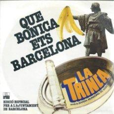 Discos de vinilo: LA TRINCA, QUE BONICA ETS BARCELONA, ARIOLA 1980 SINGLE. Lote 156913794