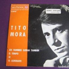 Discos de vinilo: TITO MORA EP RCA 1964 LOS HOMBRES LLORAN TAMBIEN/ EL TIEMPO/ SE/ EL ALMIRANTE BOBBY DEGLANE TVE TELE. Lote 156961486