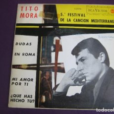 Discos de vinilo: TITO MORA EP RCA 1963 - MI AMOR POR TI / DUDAS / EN ROMA / ¿QUE HAS HECHO TU? - 5º FESTIVAL MEDITERR. Lote 156962550