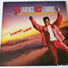 Discos de vinilo: CLARENCE CLEMONS AND JACKSON BROWNE - YOU'RE A FRIEND OF MINE - 1985. Lote 157001710